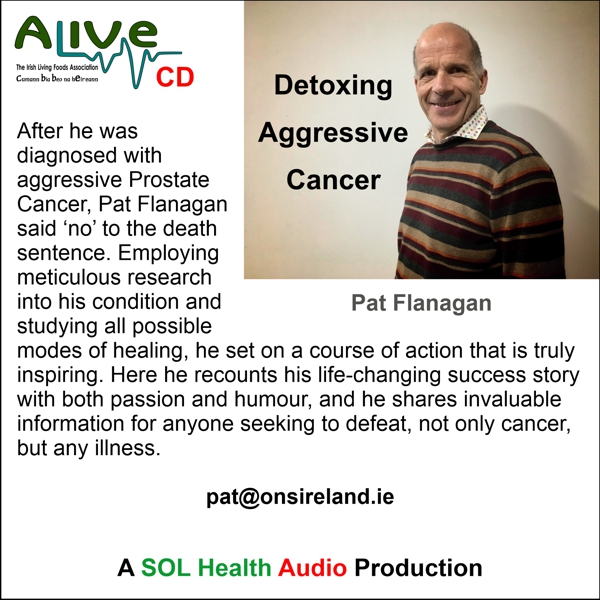Detoxing Aggressive Cancer with Pat Flanagan - CD
